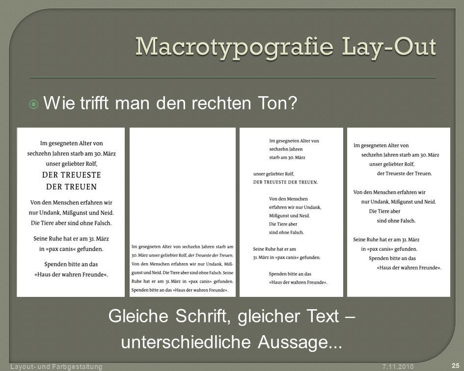 Wie trifft man den rechten Ton? Gleiche Schrift, gleicher Text – unterschiedliche Aussage... 7.11.2010 25 Layout- und Farbgestaltung