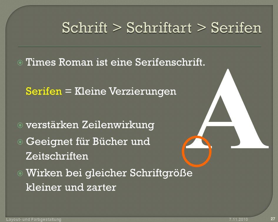 Times Roman ist eine Serifenschrift. Serifen = Kleine Verzierungen verstärken Zeilenwirkung Geeignet für Bücher und Zeitschriften Wirken bei gleicher