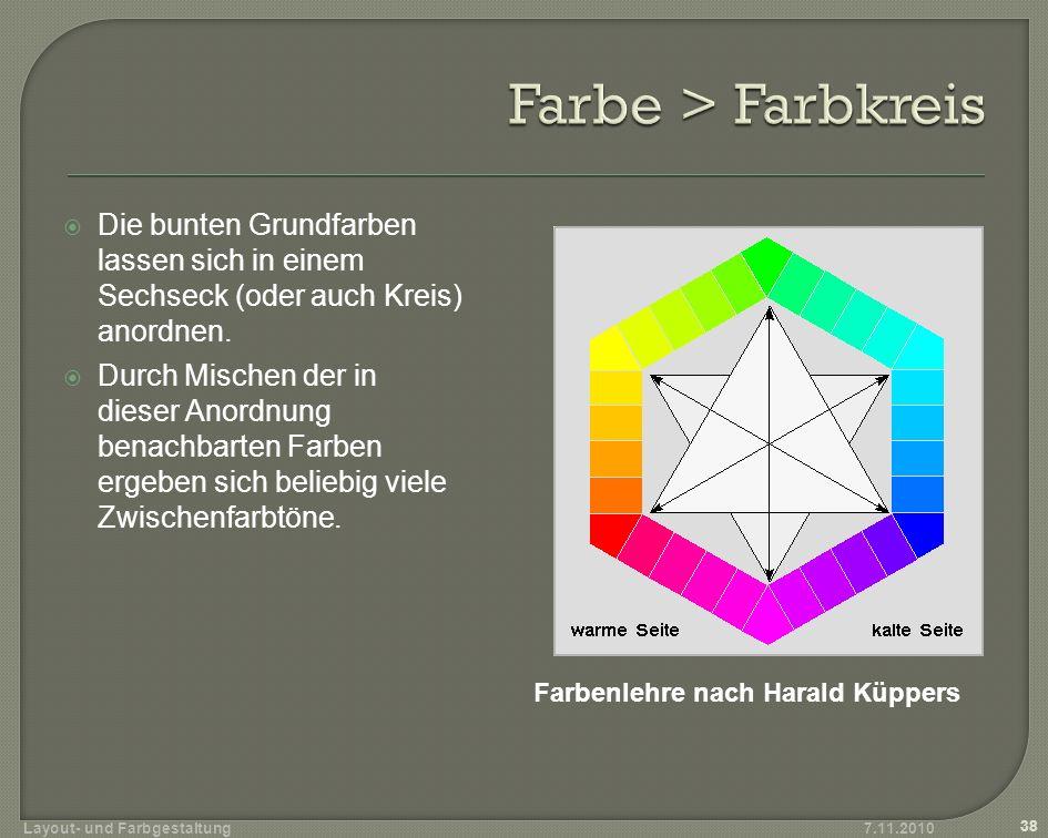 7.11.2010 38 Layout- und Farbgestaltung Farbenlehre nach Harald Küppers Die bunten Grundfarben lassen sich in einem Sechseck (oder auch Kreis) anordne