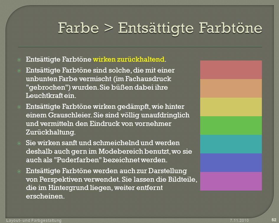 Entsättigte Farbtöne wirken zurückhaltend. Entsättigte Farbtöne sind solche, die mit einer unbunten Farbe vermischt (im Fachausdruck