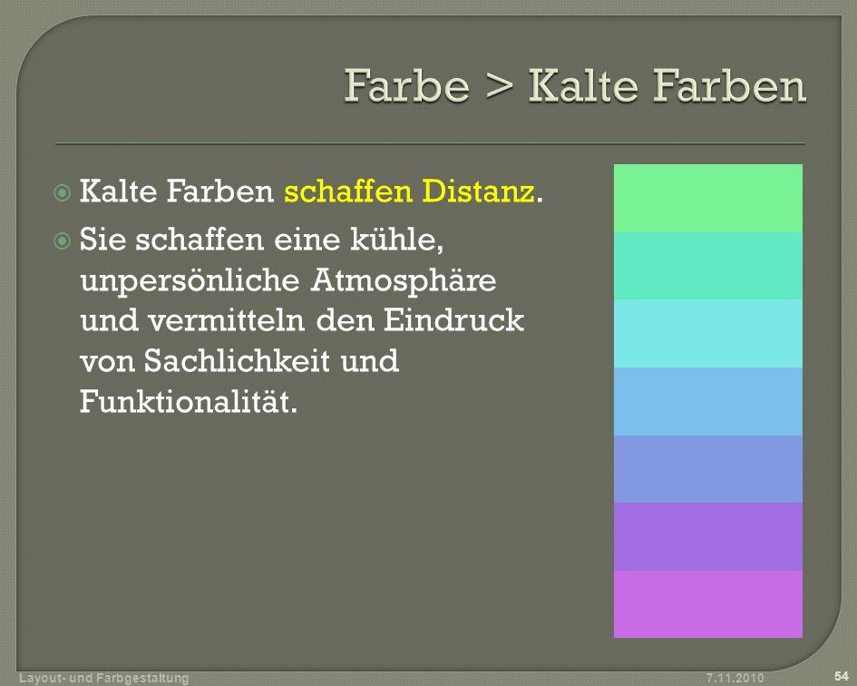 Kalte Farben schaffen Distanz. Sie schaffen eine kühle, unpersönliche Atmosphäre und vermitteln den Eindruck von Sachlichkeit und Funktionalität. 7.11