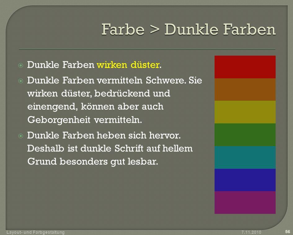 Dunkle Farben wirken düster. Dunkle Farben vermitteln Schwere. Sie wirken düster, bedrückend und einengend, können aber auch Geborgenheit vermitteln.