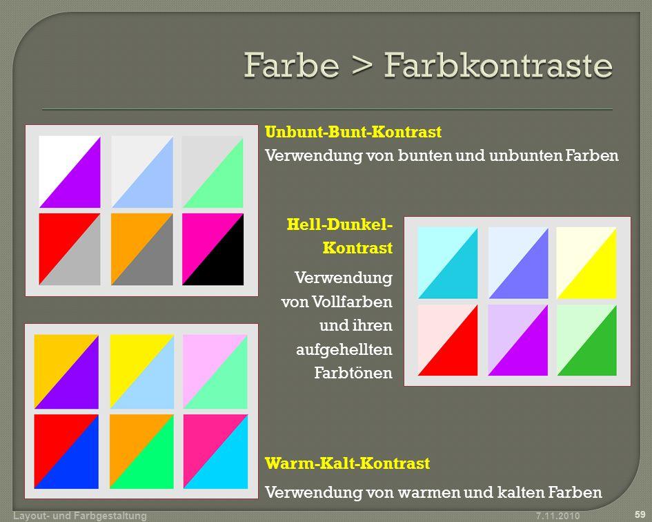 Unbunt-Bunt-Kontrast Verwendung von bunten und unbunten Farben Hell-Dunkel- Kontrast Verwendung von Vollfarben und ihren aufgehellten Farbtönen 7.11.2010 Layout- und Farbgestaltung 59 Warm-Kalt-Kontrast Verwendung von warmen und kalten Farben