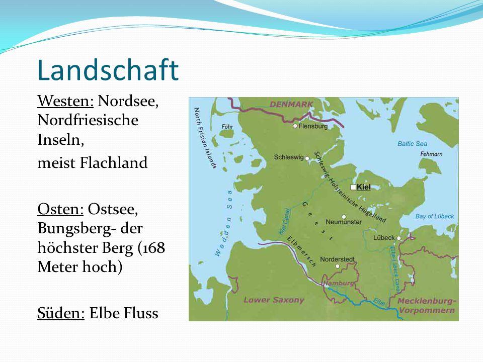 Landschaft Westen: Nordsee, Nordfriesische Inseln, meist Flachland Osten: Ostsee, Bungsberg- der höchster Berg (168 Meter hoch) Süden: Elbe Fluss