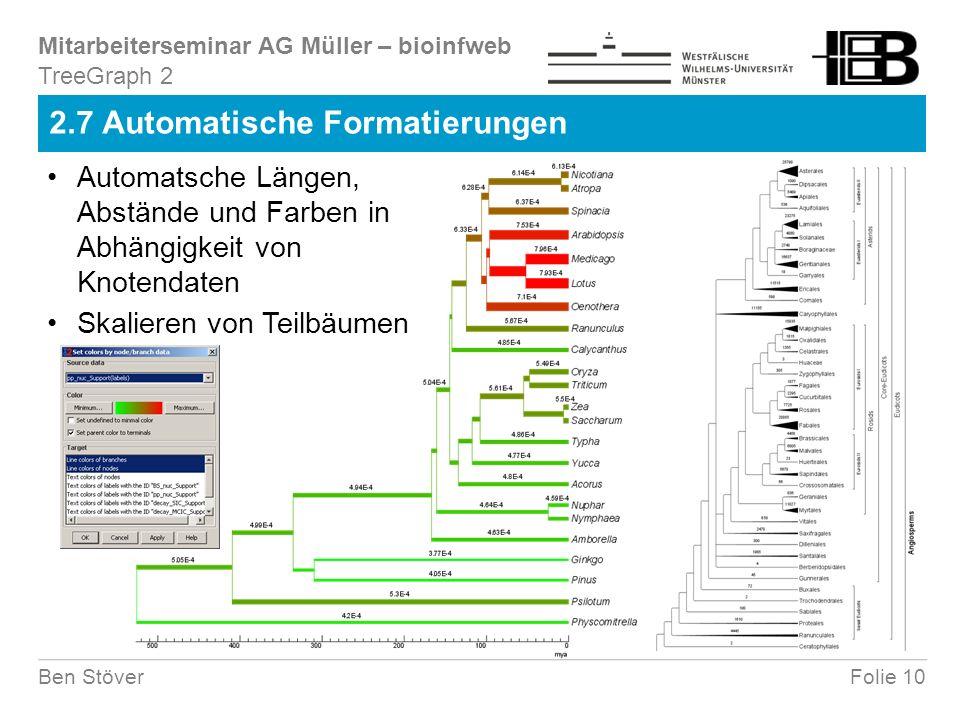 Mitarbeiterseminar AG Müller – bioinfweb Folie 10Ben Stöver 2.7 Automatische Formatierungen TreeGraph 2 Automatsche Längen, Abstände und Farben in Abhängigkeit von Knotendaten Skalieren von Teilbäumen