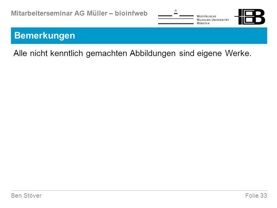 Mitarbeiterseminar AG Müller – bioinfweb Folie 33Ben Stöver Bemerkungen Alle nicht kenntlich gemachten Abbildungen sind eigene Werke.