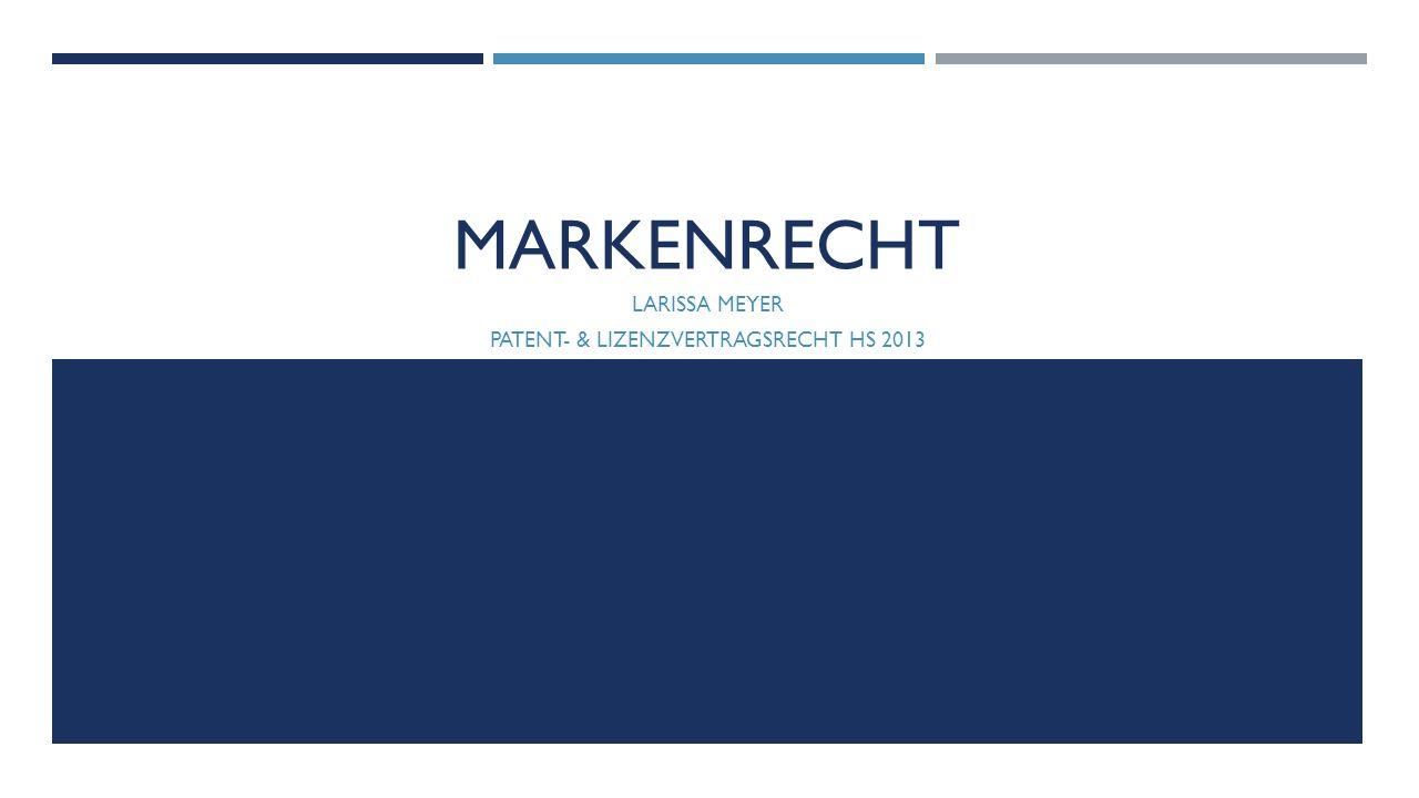 MARKENRECHT LARISSA MEYER PATENT- & LIZENZVERTRAGSRECHT HS 2013