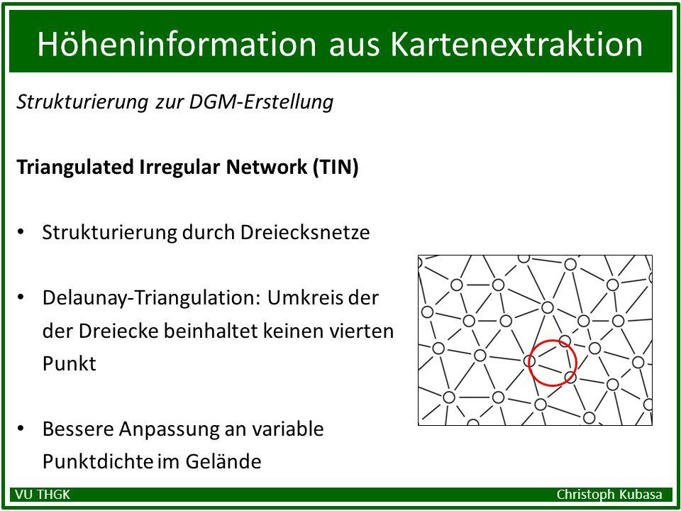 Höheninformation aus Kartenextraktion Strukturierung zur DGM-Erstellung Triangulated Irregular Network (TIN) Strukturierung durch Dreiecksnetze Delaun