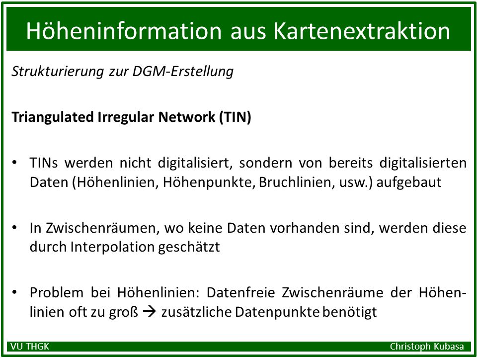 Höheninformation aus Kartenextraktion Strukturierung zur DGM-Erstellung Triangulated Irregular Network (TIN) TINs werden nicht digitalisiert, sondern