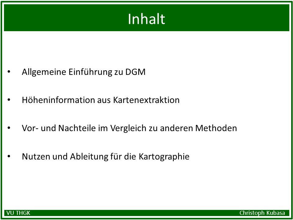 Inhalt Allgemeine Einführung zu DGM Höheninformation aus Kartenextraktion Vor- und Nachteile im Vergleich zu anderen Methoden Nutzen und Ableitung für