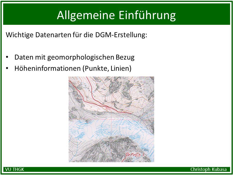 Allgemeine Einführung Wichtige Datenarten für die DGM-Erstellung: Daten mit geomorphologischen Bezug Höheninformationen (Punkte, Linien) VU THGK Chris