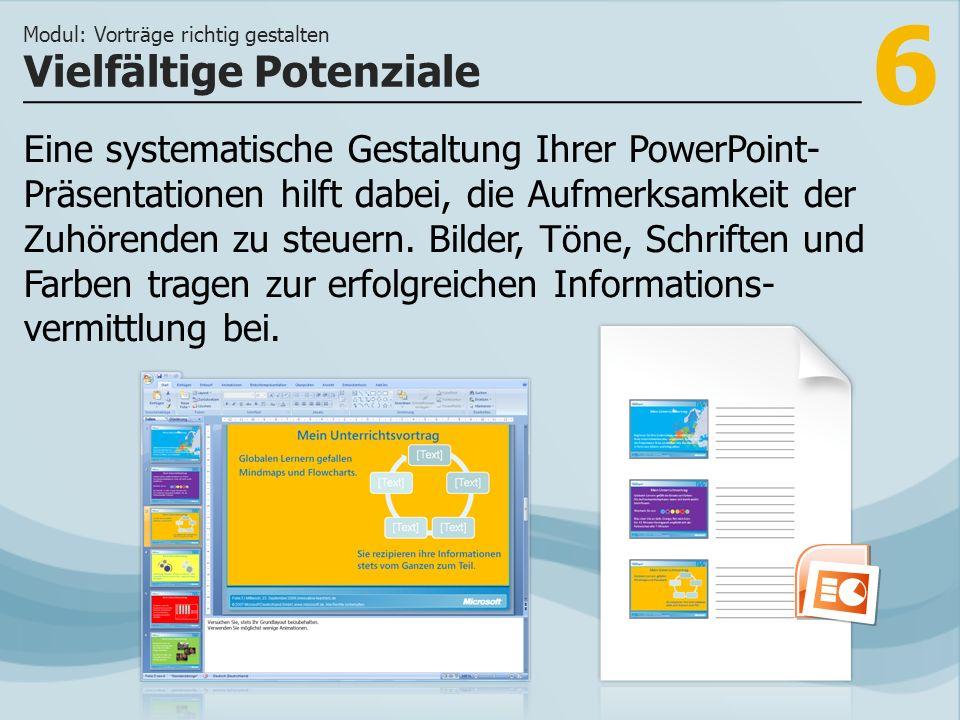 6 Eine systematische Gestaltung Ihrer PowerPoint- Präsentationen hilft dabei, die Aufmerksamkeit der Zuhörenden zu steuern. Bilder, Töne, Schriften un