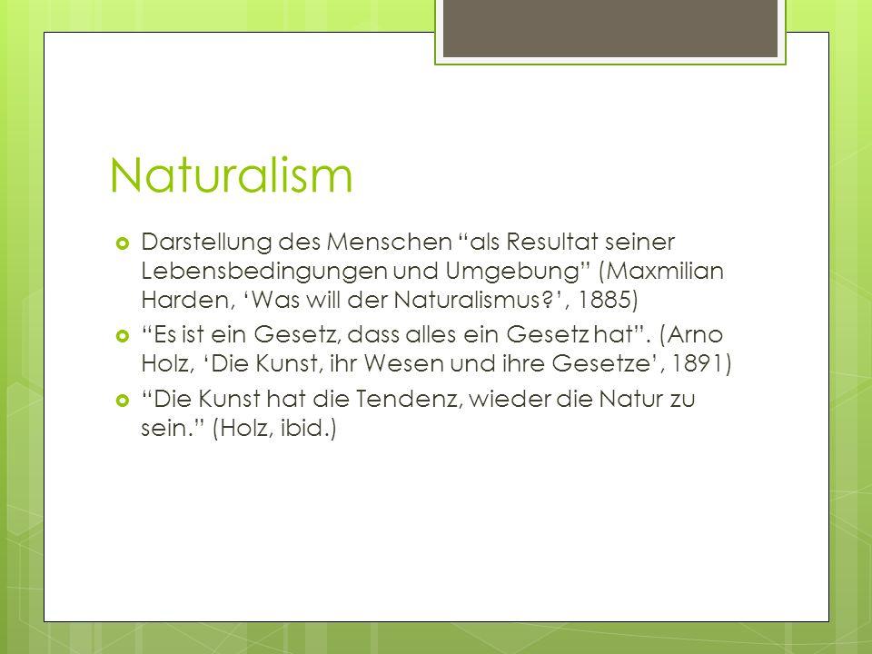 Naturalism Darstellung des Menschen als Resultat seiner Lebensbedingungen und Umgebung (Maxmilian Harden, Was will der Naturalismus , 1885) Es ist ein Gesetz, dass alles ein Gesetz hat.