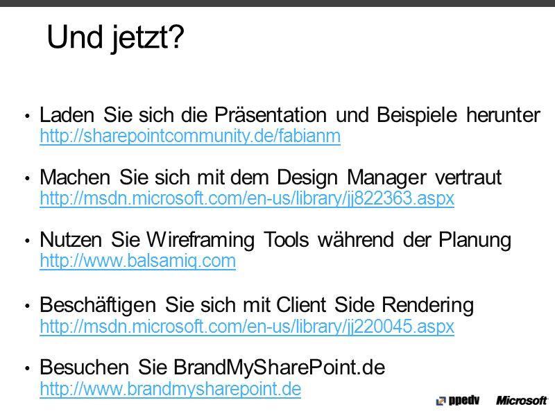 Und jetzt? Laden Sie sich die Präsentation und Beispiele herunter http://sharepointcommunity.de/fabianm http://sharepointcommunity.de/fabianm Machen S