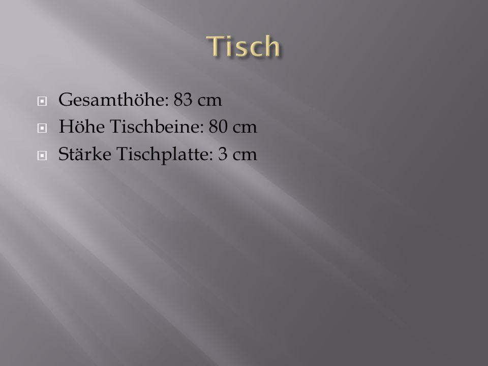 Gesamthöhe: 83 cm Höhe Tischbeine: 80 cm Stärke Tischplatte: 3 cm