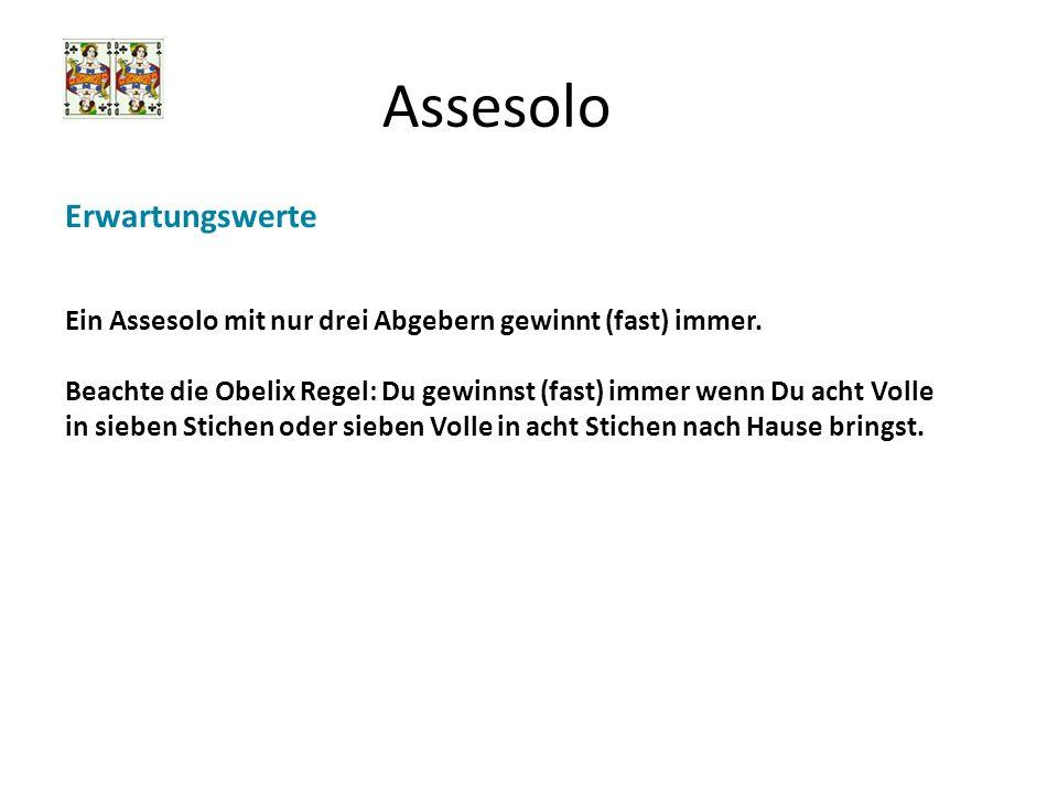 Assesolo Erwartungswerte Ein Assesolo mit nur drei Abgebern gewinnt (fast) immer. Beachte die Obelix Regel: Du gewinnst (fast) immer wenn Du acht Voll