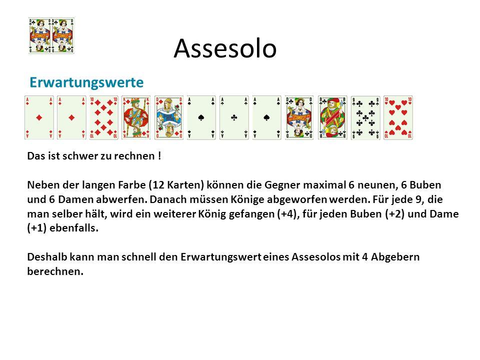 Assesolo Erwartungswerte Das ist schwer zu rechnen ! Neben der langen Farbe (12 Karten) können die Gegner maximal 6 neunen, 6 Buben und 6 Damen abwerf