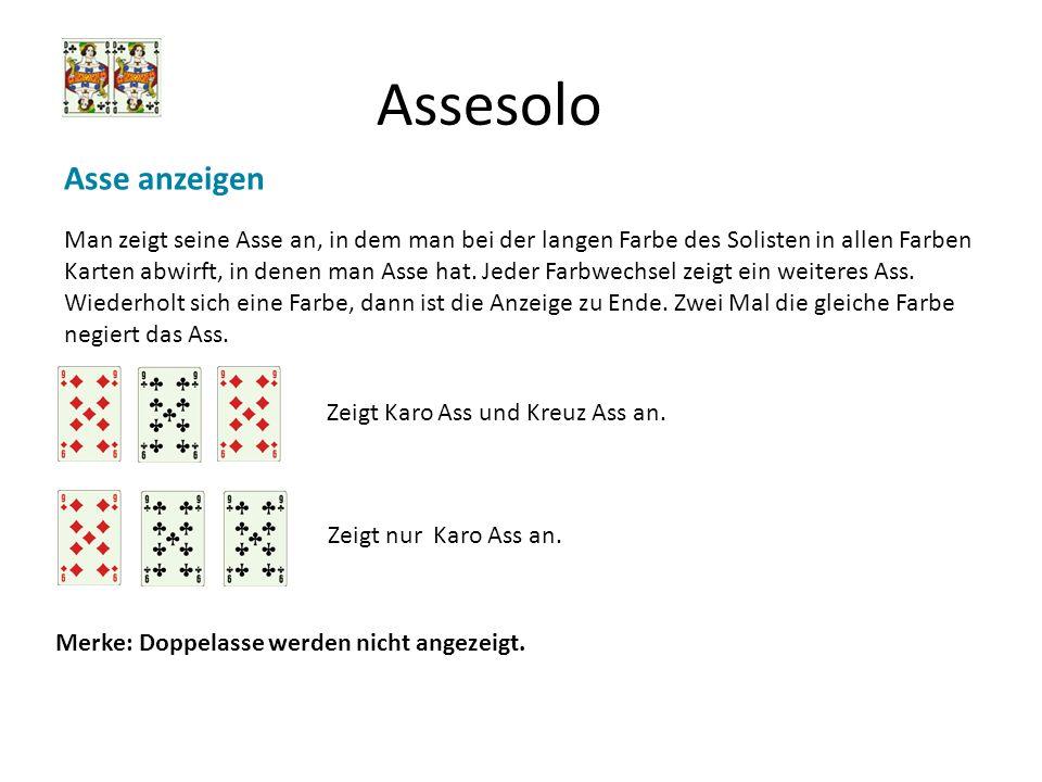 Assesolo Asse anzeigen Man zeigt seine Asse an, in dem man bei der langen Farbe des Solisten in allen Farben Karten abwirft, in denen man Asse hat. Je