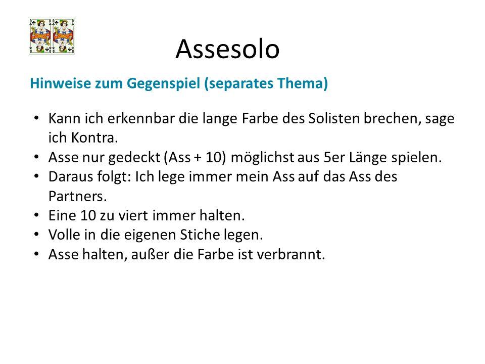 Assesolo Hinweise zum Gegenspiel (separates Thema) Kann ich erkennbar die lange Farbe des Solisten brechen, sage ich Kontra. Asse nur gedeckt (Ass + 1