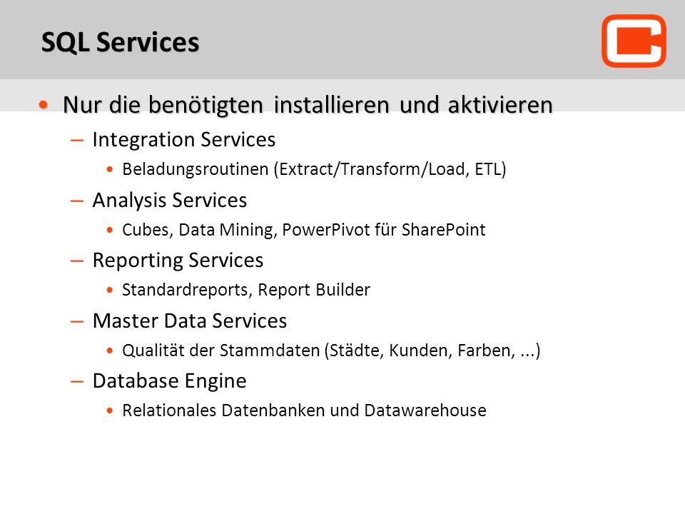 SQL Services Nur die benötigten installieren und aktivierenNur die benötigten installieren und aktivieren – Integration Services Beladungsroutinen (Ex