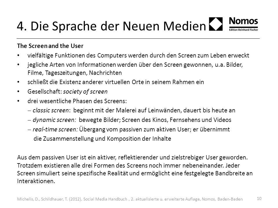 10 4. Die Sprache der Neuen Medien The Screen and the User vielfältige Funktionen des Computers werden durch den Screen zum Leben erweckt jegliche Art