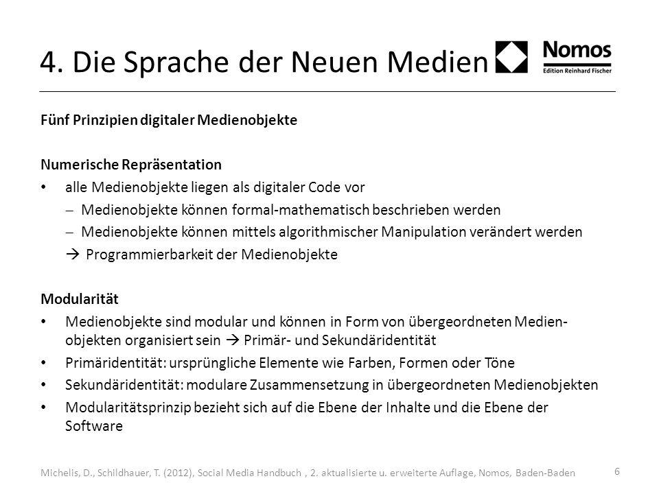 6 4. Die Sprache der Neuen Medien Fünf Prinzipien digitaler Medienobjekte Numerische Repräsentation alle Medienobjekte liegen als digitaler Code vor M