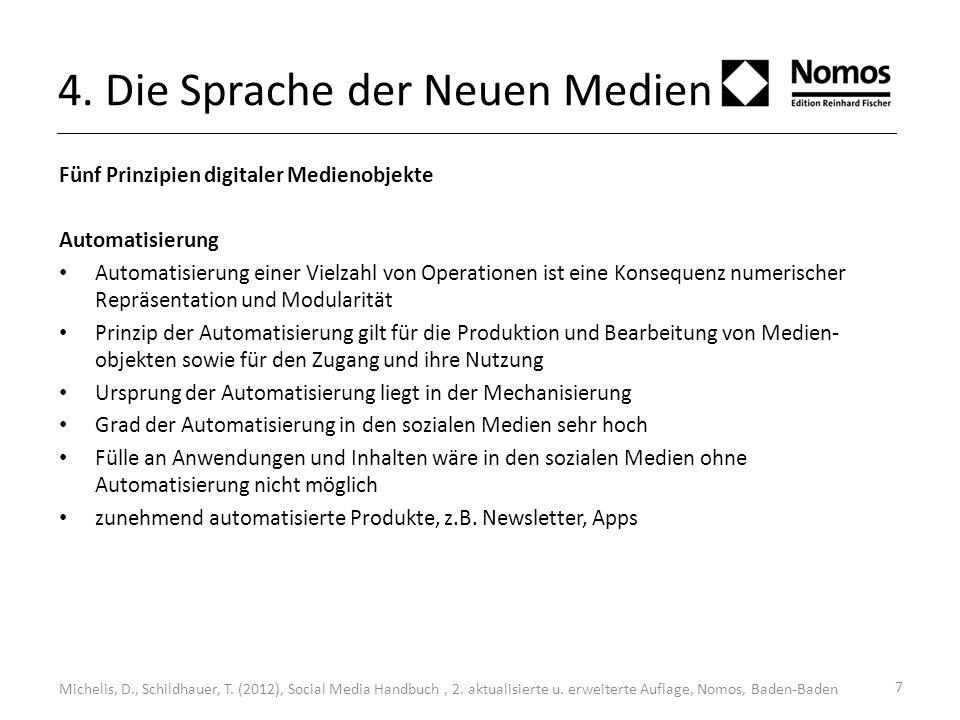 7 4. Die Sprache der Neuen Medien Fünf Prinzipien digitaler Medienobjekte Automatisierung Automatisierung einer Vielzahl von Operationen ist eine Kons