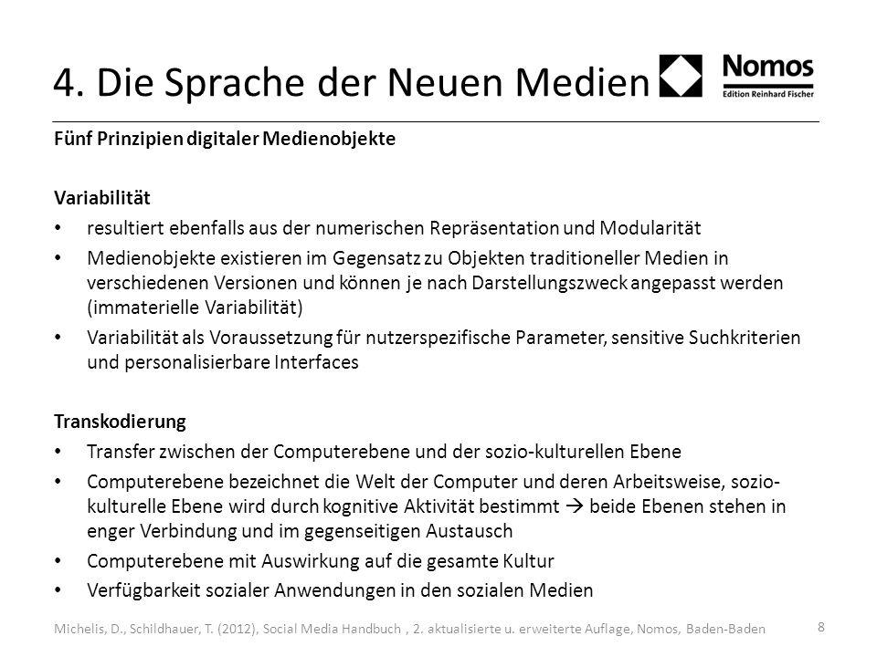 8 4. Die Sprache der Neuen Medien Fünf Prinzipien digitaler Medienobjekte Variabilität resultiert ebenfalls aus der numerischen Repräsentation und Mod