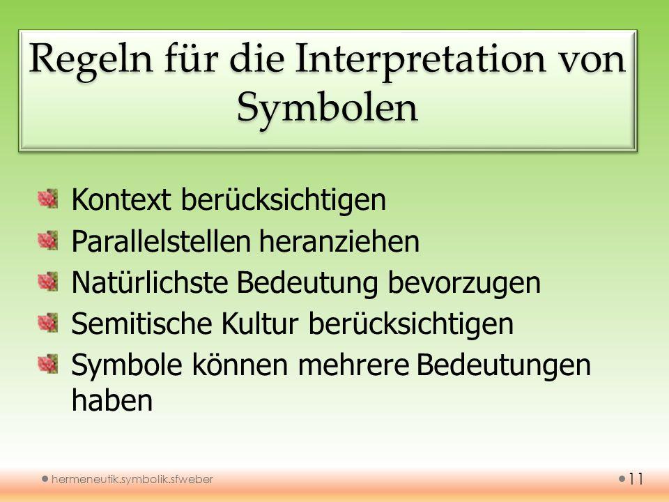Regeln für die Interpretation von Symbolen hermeneutik.symbolik.sfweber 11 Kontext berücksichtigen Parallelstellen heranziehen Natürlichste Bedeutung