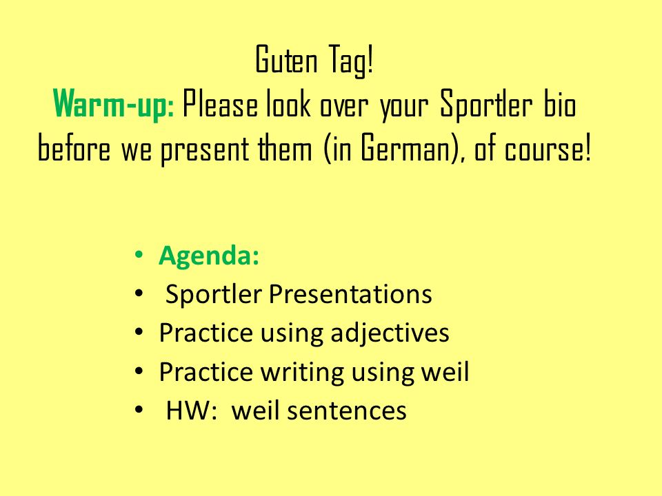 Guten Tag! Warm-up: Please look over your Sportler bio before we present them (in German), of course! Agenda: Sportler Presentations Practice using ad