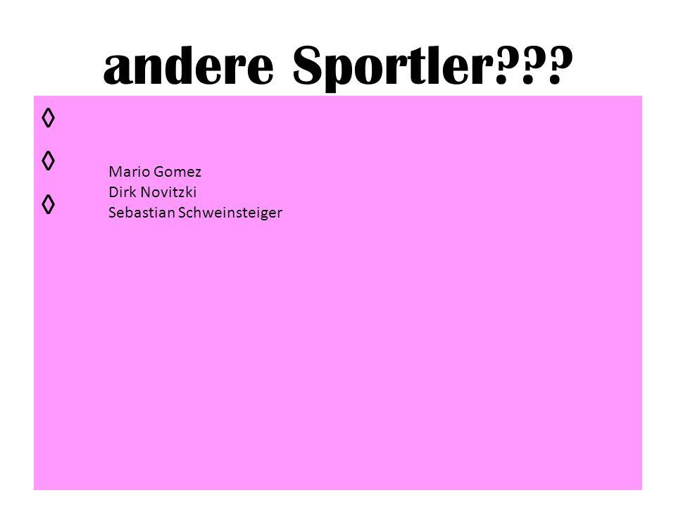 andere Sportler??? Mario Gomez Dirk Novitzki Sebastian Schweinsteiger