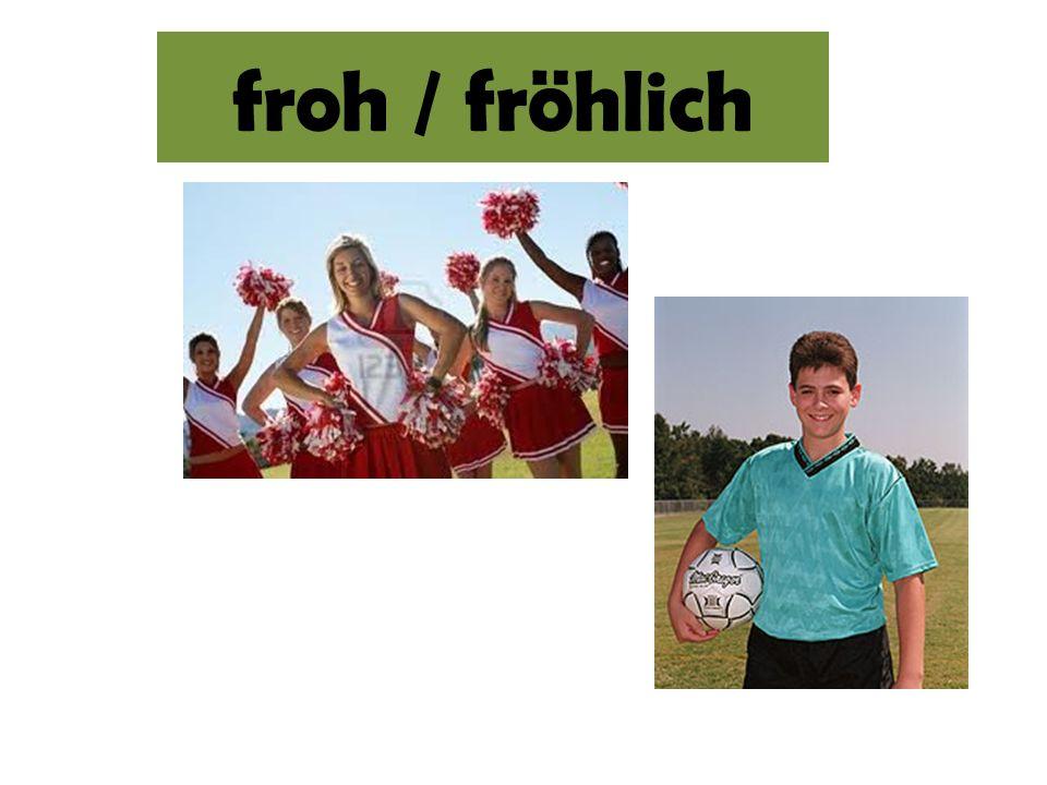 froh / fröhlich