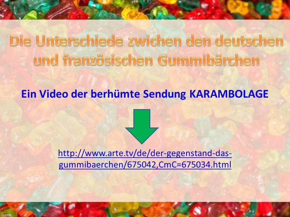 Ein Video der berhümte Sendung KARAMBOLAGE http://www.arte.tv/de/der-gegenstand-das- gummibaerchen/675042,CmC=675034.html http://www.arte.tv/de/der-ge