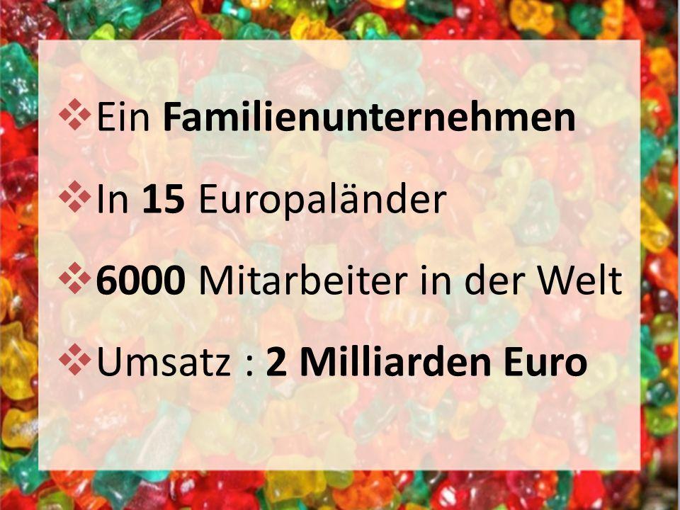 Ein Familienunternehmen In 15 Europaländer 6000 Mitarbeiter in der Welt Umsatz : 2 Milliarden Euro