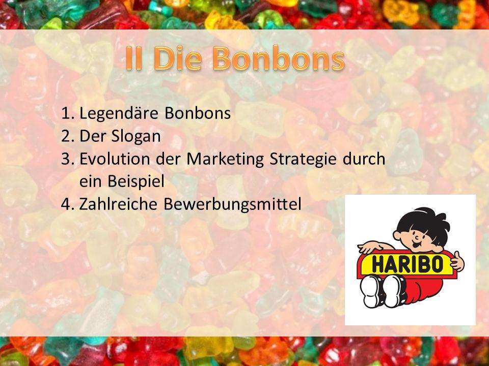 1.Legendäre Bonbons 2.Der Slogan 3.Evolution der Marketing Strategie durch ein Beispiel 4.Zahlreiche Bewerbungsmittel