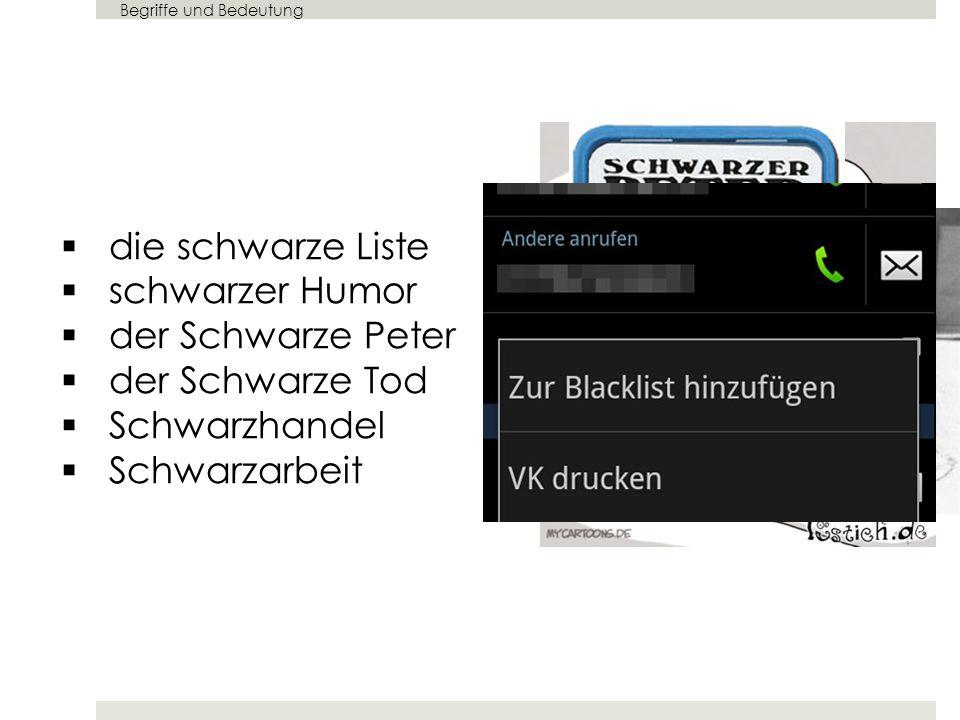 die schwarze Liste schwarzer Humor der Schwarze Peter der Schwarze Tod Schwarzhandel Schwarzarbeit Begriffe und Bedeutung