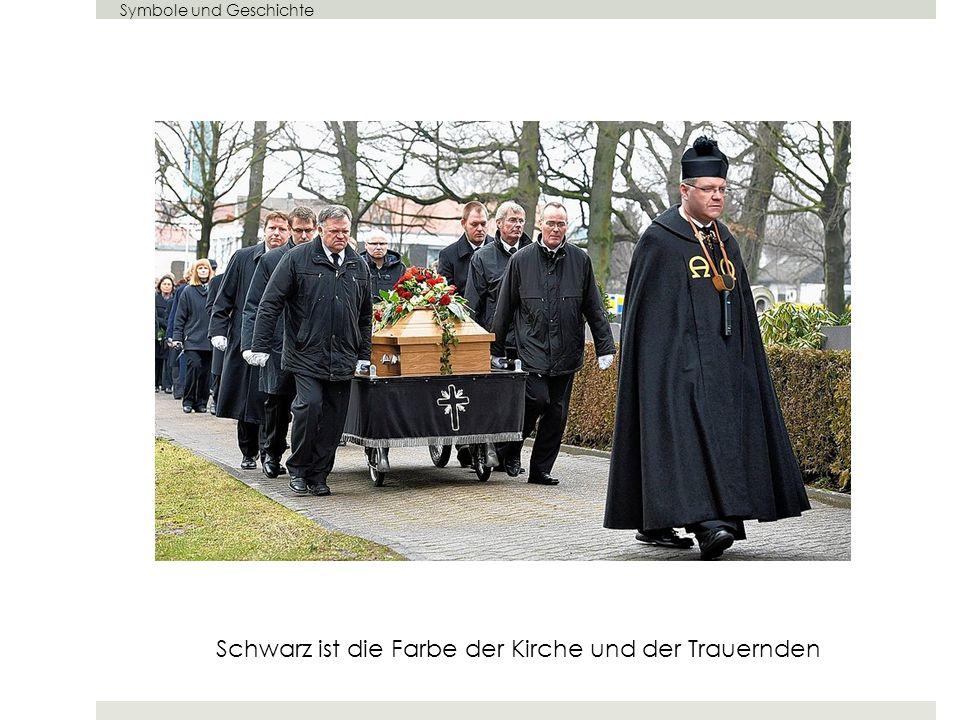 Symbole und Geschichte Schwarz ist die Farbe der Kirche und der Trauernden