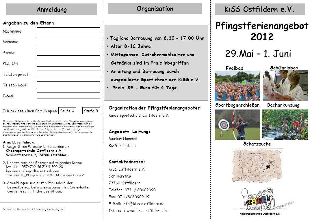 Pfingstferienangebot 2012 Organisation des Pfingstferienangebotes: Kindersportschule Ostfildern e.V. Angebots-Leitung: Markus Hummel KiSS-Hauptamt Kon