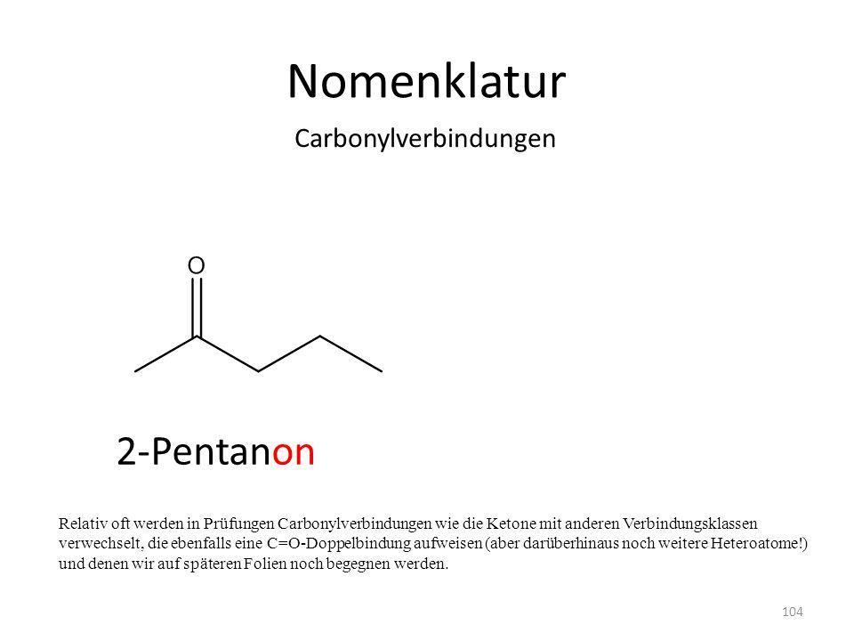 Nomenklatur Relativ oft werden in Prüfungen Carbonylverbindungen wie die Ketone mit anderen Verbindungsklassen verwechselt, die ebenfalls eine C=O-Doppelbindung aufweisen (aber darüberhinaus noch weitere Heteroatome!) und denen wir auf späteren Folien noch begegnen werden.