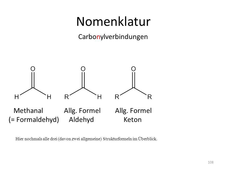 Nomenklatur Hier nochmals alle drei (davon zwei allgemeine) Strukturformeln im Überblick. Carbonylverbindungen Allg. Formel Aldehyd Methanal (= Formal