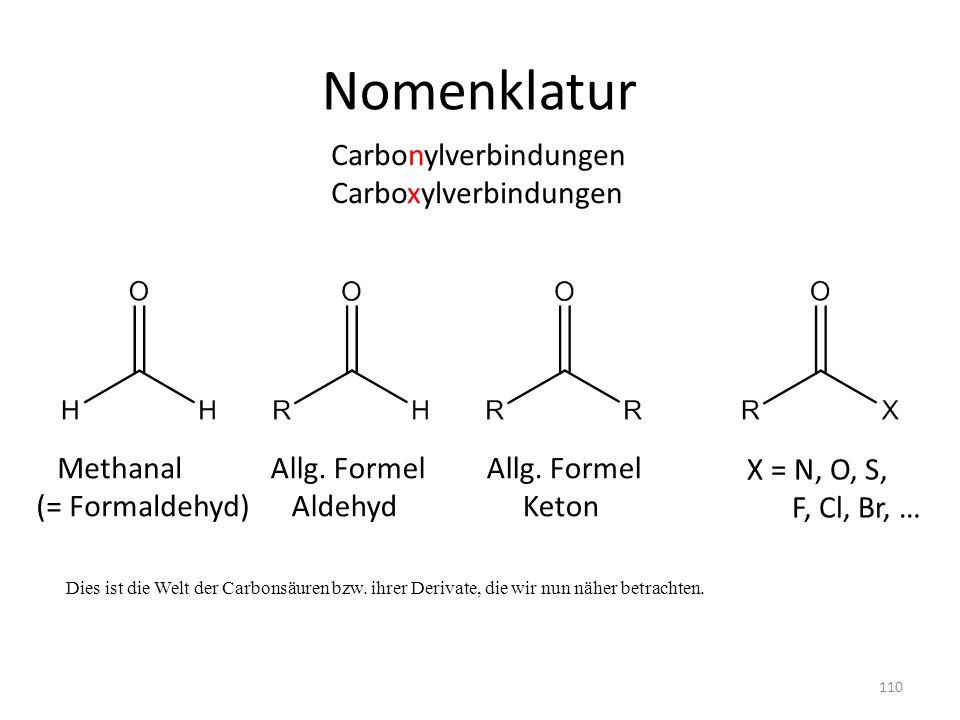 Nomenklatur Dies ist die Welt der Carbonsäuren bzw. ihrer Derivate, die wir nun näher betrachten. Carbonylverbindungen Carboxylverbindungen Allg. Form