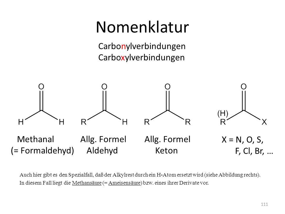 Nomenklatur Auch hier gibt es den Spezialfall, daß der Alkylrest durch ein H-Atom ersetzt wird (siehe Abbildung rechts). In diesem Fall liegt die Meth