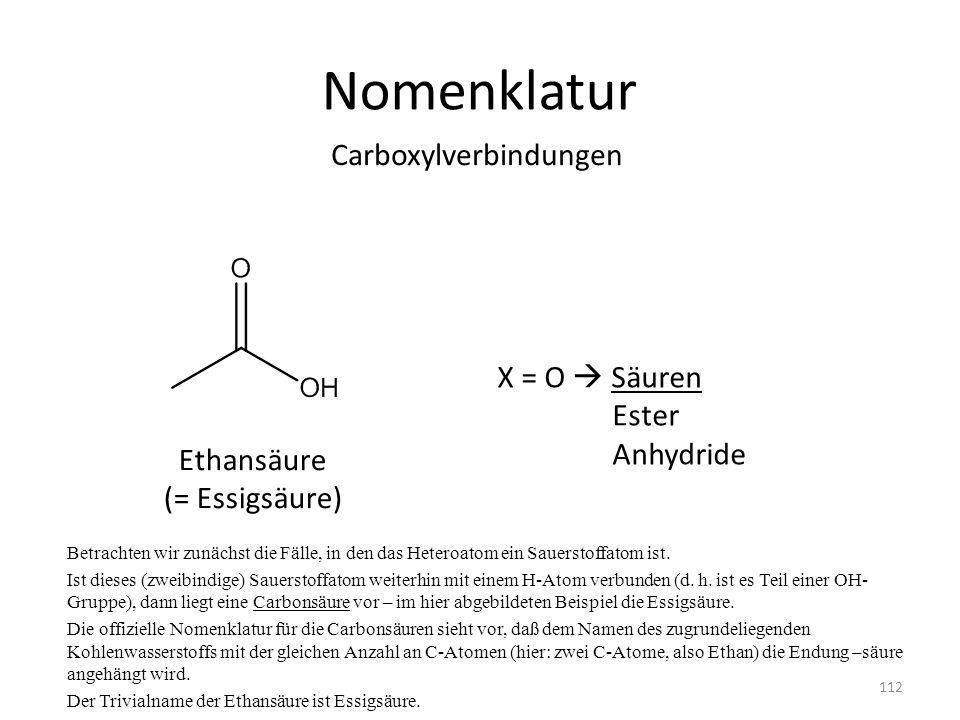 Nomenklatur Betrachten wir zunächst die Fälle, in den das Heteroatom ein Sauerstoffatom ist. Ist dieses (zweibindige) Sauerstoffatom weiterhin mit ein