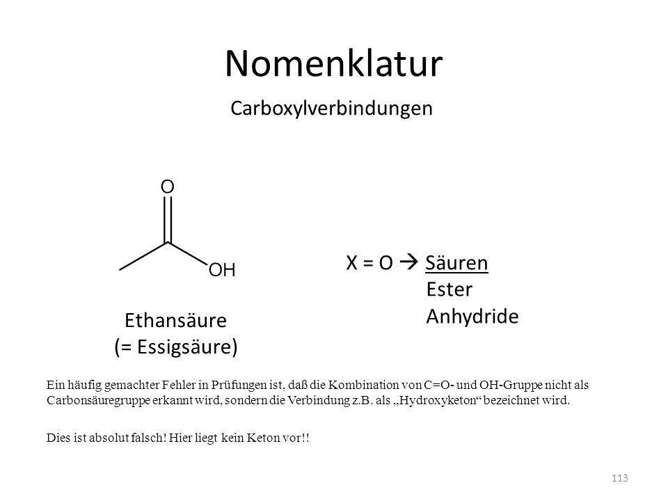 Nomenklatur Ein häufig gemachter Fehler in Prüfungen ist, daß die Kombination von C=O- und OH-Gruppe nicht als Carbonsäuregruppe erkannt wird, sondern