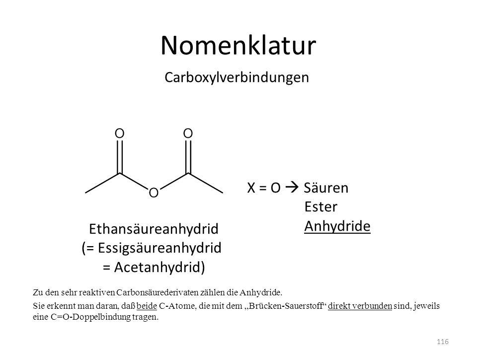Nomenklatur Zu den sehr reaktiven Carbonsäurederivaten zählen die Anhydride. Sie erkennt man daran, daß beide C-Atome, die mit dem Brücken-Sauerstoff