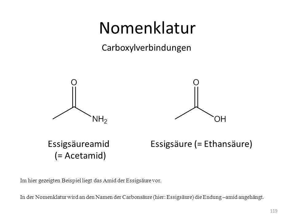 Nomenklatur Im hier gezeigten Beispiel liegt das Amid der Essigsäure vor. In der Nomenklatur wird an den Namen der Carbonsäure (hier: Essigsäure) die