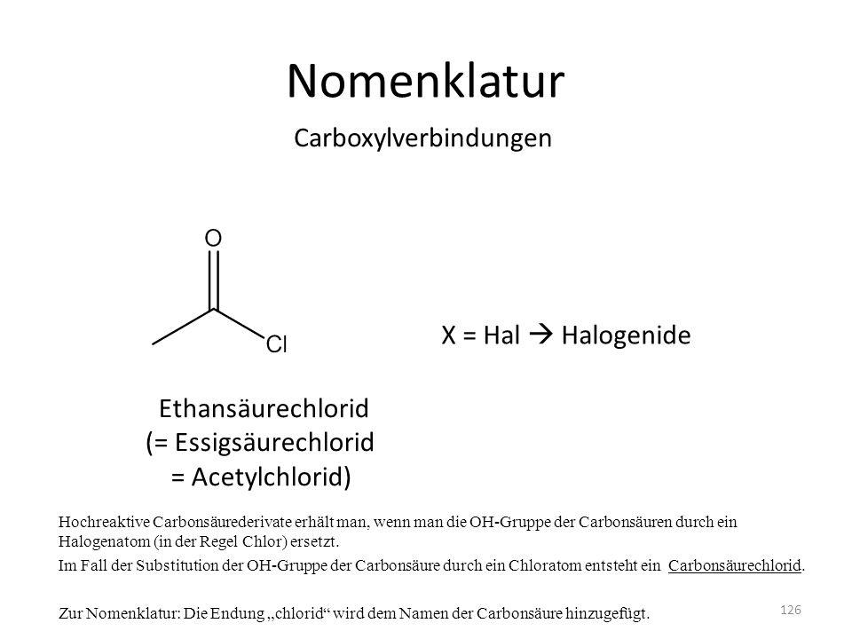 Nomenklatur Hochreaktive Carbonsäurederivate erhält man, wenn man die OH-Gruppe der Carbonsäuren durch ein Halogenatom (in der Regel Chlor) ersetzt.