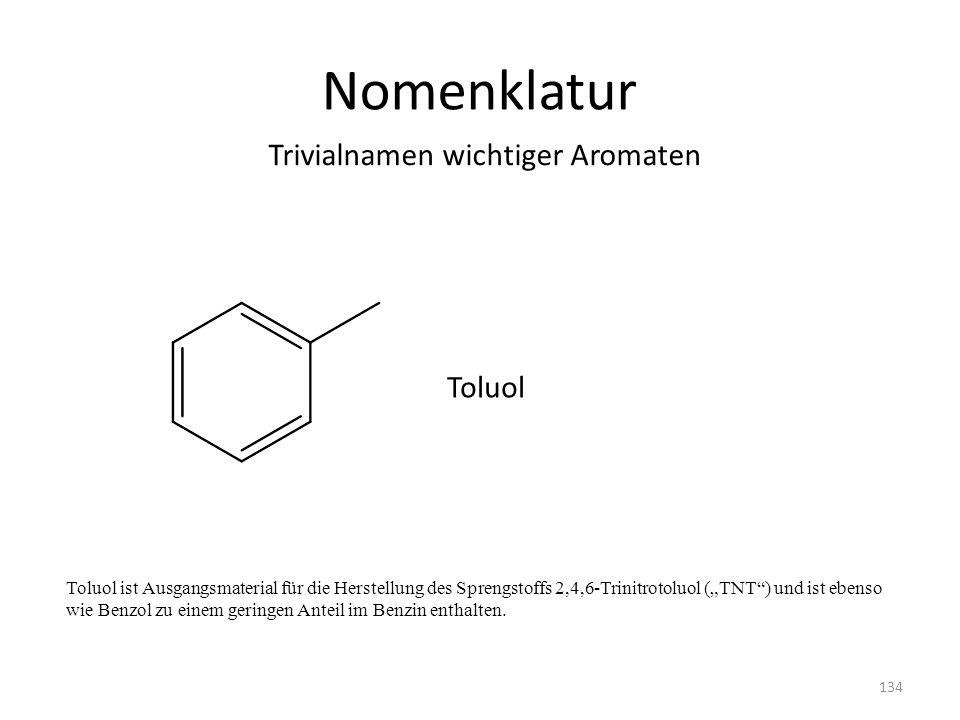 Nomenklatur Toluol ist Ausgangsmaterial für die Herstellung des Sprengstoffs 2,4,6-Trinitrotoluol (TNT) und ist ebenso wie Benzol zu einem geringen Anteil im Benzin enthalten.