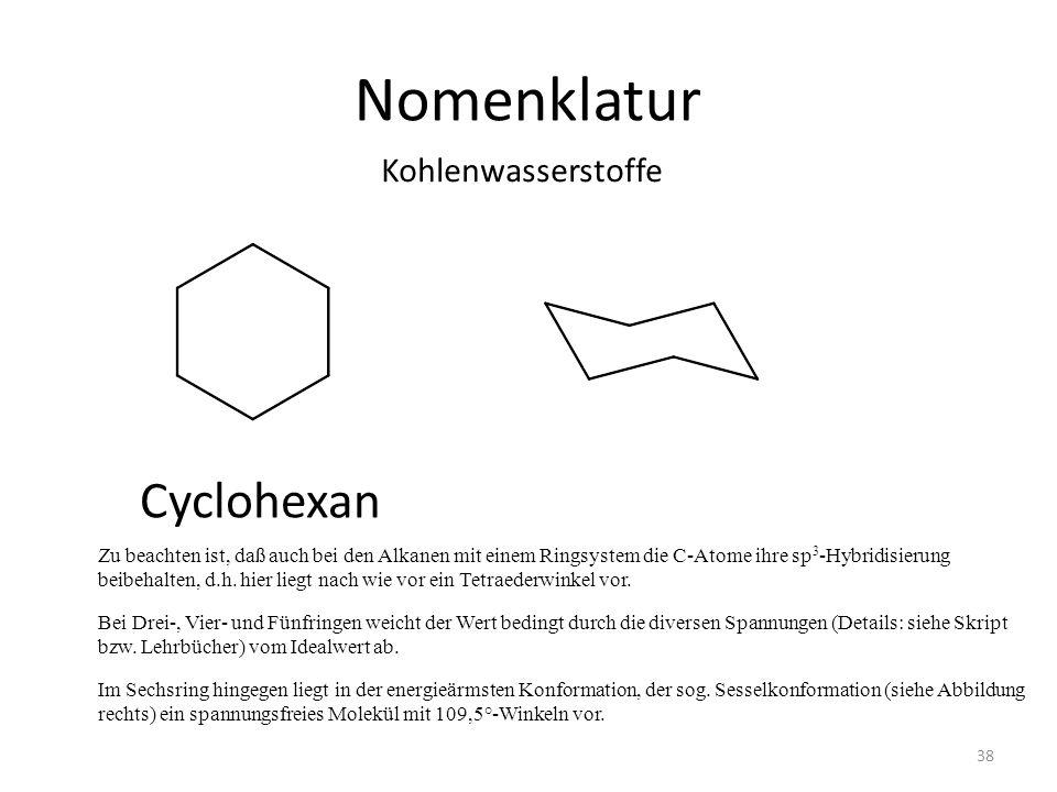 Nomenklatur Zu beachten ist, daß auch bei den Alkanen mit einem Ringsystem die C-Atome ihre sp 3 -Hybridisierung beibehalten, d.h. hier liegt nach wie