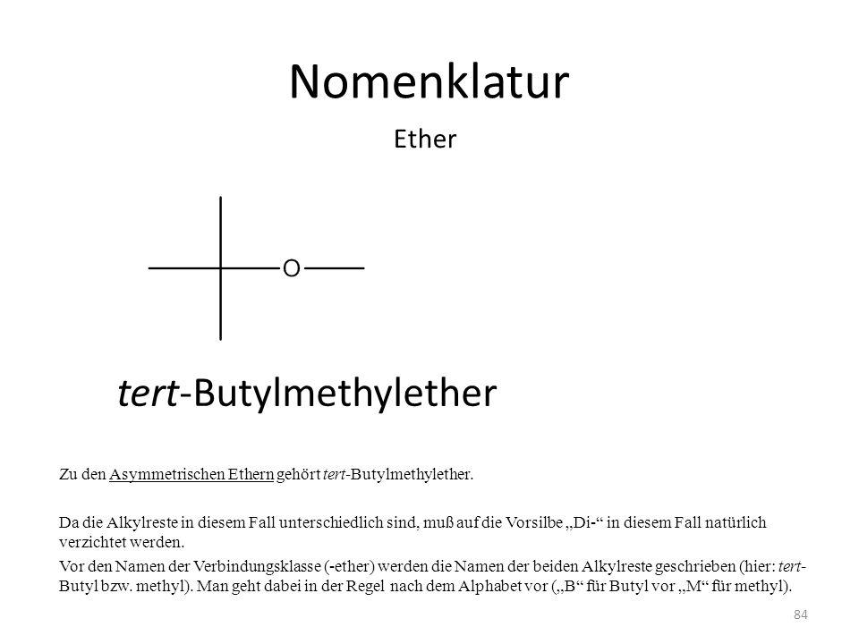 Nomenklatur Zu den Asymmetrischen Ethern gehört tert-Butylmethylether. Da die Alkylreste in diesem Fall unterschiedlich sind, muß auf die Vorsilbe Di-